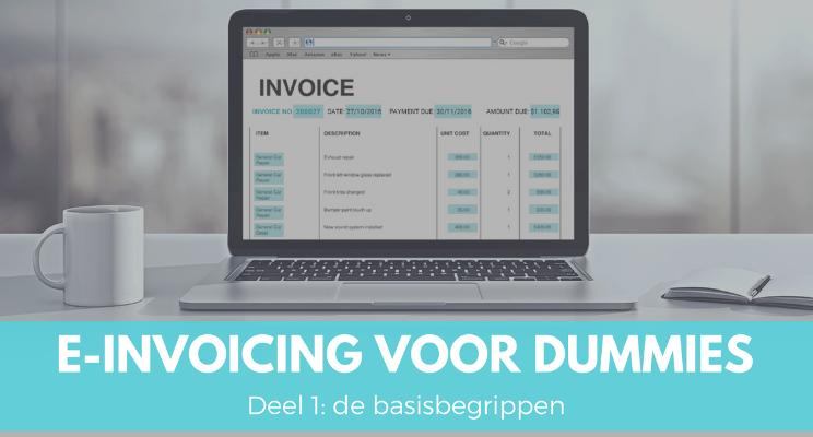e-Invoicing (of elektronisch factureren) voor dummies deel 1 : de begrippen uitgelegd.