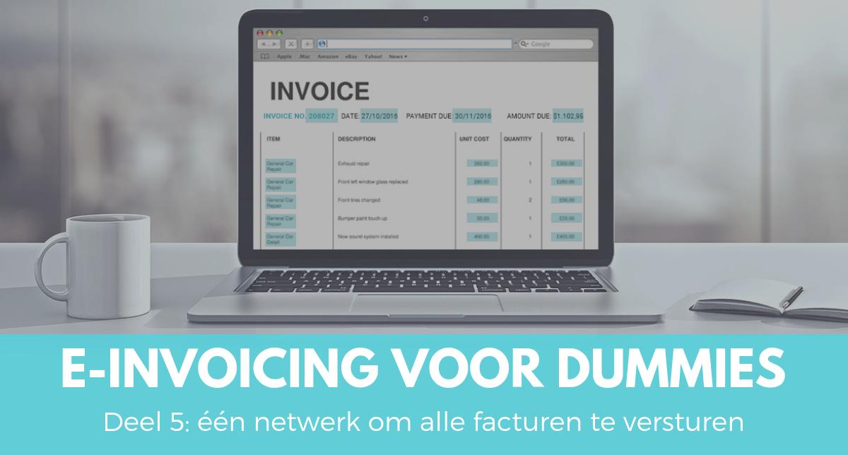e-Invoicing voor dummies deel 5 – Eenvoud siert: één netwerk om alle facturen te versturen